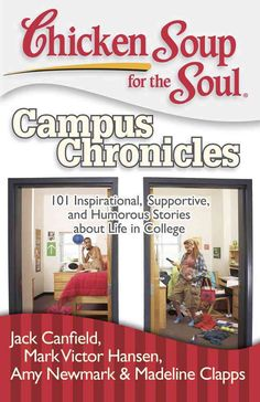 Chicken Soup for the Soul Campus Chronicles: 101 Inspirational, Supportive, and Humorous Stories About Life in Co...