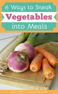 6 Ways To Sneak Vegetables Into Meals