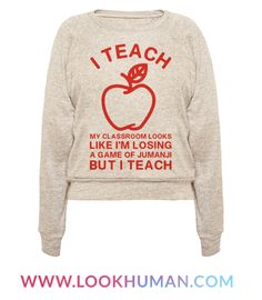 "Teaching is a hard job. Somedays it feels crazier than braving giant bugs, and stampeding rhinos. Show that you give it your for your students even though it gets a little messy with this funny teacher shirt featuring the phrase ""I Teach, My Classroom Looks Like I'm Losing a Game Of Jumanji, But I Teach."