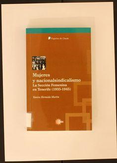 Mujeres y nacionalsindicalismo : la Sección Femenina en Tenerife (1935-1945) / Yanira Hermida Martín. 2009 http://absysnetweb.bbtk.ull.es/cgi-bin/abnetopac01?TITN=414109