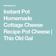 Instant Pot Homemade Cottage Cheese Recipe Pot Cheese | This Old Gal