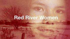 Red River Women. On the trail of the murdered and missing - why have so many of Winnipeg's Aboriginal women and girls been killed?