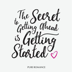 The secret to getting ahead is getting started. Pure Romance Games, Pure Romance Party, Motivational Quotes For Life, Life Quotes, Inspirational Quotes, Powerful Women Quotes, Pure Romance Consultant, Positive Memes, Passion Parties
