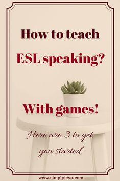 ESL speaking activities. Three fun speaking games that will get your ESL students to talk. #esl #teach #english #educate #teacher #speak #speaking #game #language