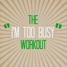 "The ""I'm too busy"" workout"