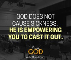 God Does Not Cause Sickness Because He Is Empowering You To Cast It Out. #WillofGod Sick, It Cast, Faith, God, Dios, Allah, Loyalty, Believe, Religion