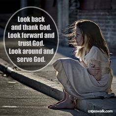 Look back and thank God. Look forward and trust God. Look around and serve God.