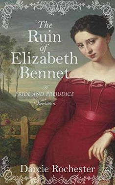 The Ruin of Elizabeth Bennet: A Pride and Prejudice Variation by Darcie Rochester. M Darcy, Books Like Percy Jackson, Books To Read, My Books, Pride And Prejudice Book, Elizabeth Bennet, Library Books, Romance Books, Jane Austen