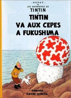 Les Aventures de Tintin - Album Imaginaire - Tintin va aux Cèpes à Fukushima