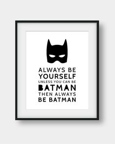 50% OFF Batman Quote, Batman Print, Always Be Yourself Unless You Can Be Batman…