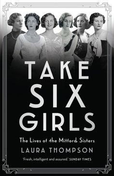 Take Six Girls: The Lives of the Mitford Sisters by Laura Thompson, book review   Reviews   Culture   The Independent