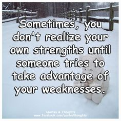 Sometimes, you don't realize your own strengths until someone tries to take advantage of your weaknesses.