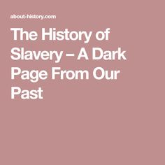 The History of Slavery – A Dark Page From Our Past