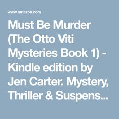 Must Be Murder (The Otto Viti Mysteries Book 1) - Kindle edition by Jen Carter. Mystery, Thriller & Suspense Kindle eBooks @ Amazon.com.