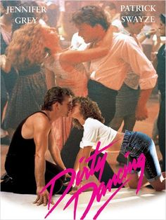 I had a Dirty Dancing poster in my bedroom from age 6 and many years after<3