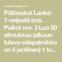 Pöllösukat Lanka: 7-veljestä tms. Puikot nro. 3 Luo 50 silmukkaa (alkuun tuleva valepalmikko on 5 jaollinen) 1 krs. *3...