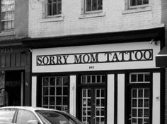 Sorry Mom Tattoo shop. haha that's funny Great Names, Cool Names, Funny Names, Unique Names, Mom Tattoos, Tattoo You, Tattoo Care, Funny Tattoos, Tattoo Girls