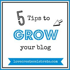 5 Ways to Grow Your Blog - Love Create Celebrate. Tips to grow your blog traffic by 10x in less than a month! #blog #traffic #new #blogger