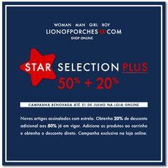 Star Selection Plus 50% + 20% Campanha renovada até 31 de Julho na Loja Online Nos artigos assinalados com ESTRELA, obtenha 20% de desconto adicional aos 50% já em vigor. Loja Online @ www.lionofporches.com