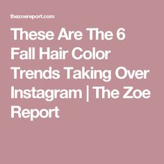 These Are The 6 Fall Hair Color Trends Taking Over Instagram | The Zoe Report