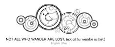 Not all who wander are lost. Gallifreyan