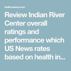 Review Indian River Center overall ratings and performance which US News rates based on health inspections, fire safety, nurse staffing, Medicare data and more.
