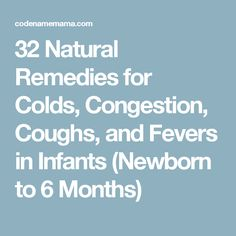 32 Natural Remedies for Colds, Congestion, Coughs, and Fevers in Infants (Newborn to 6 Months)