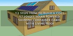 12 Steps How To Build a Cozy 1720sqft Solar Powered Shipping Container Cabin with Living Roof