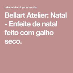 Bellart Atelier: Natal - Enfeite de natal feito com galho seco.