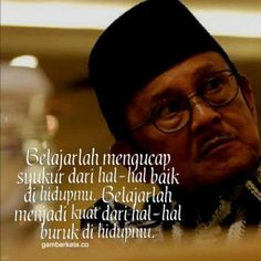 Gambar Kata Kata Bijak BJ Habibie Daily Quotes, Best Quotes, Life Quotes, Quotes By Famous People, People Quotes, Positive Quotes, Motivational Quotes, Inspirational Quotes, Quotations