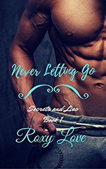 Never Letting Go (Secrets and Lies Book 1) by Roxy Love