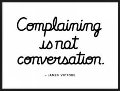 complaining is not conversation