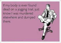The only way I'd end up on a jogging trail lol. #funny #quotes