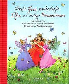 Freche Feen, zauberhafte Elfen und mutige Prinzessinnen Isabel Abedi H0708
