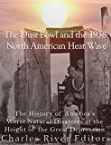 Free Kindle Book -   The Dust Bowl and the 1936 North American Heat Wave: The History of America's Worst Natural Disasters at the Height of the Great Depression