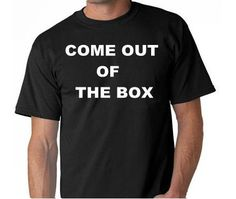 come out of the box  T SHIRT funny tee shirt