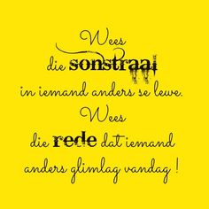 Wees die sonstraal in iemand anders se lewe. Wise Quotes, Funny Quotes, Wise Sayings, South Afrika, Afrikaanse Quotes, Faith In Love, Words Worth, Inspirational Thoughts, Gods Love