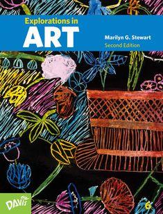 Explorations in Art, Second Edition, Grade 6 #ArtCurriculum #ArtTextbook #ElementaryArt #MarilynStewart