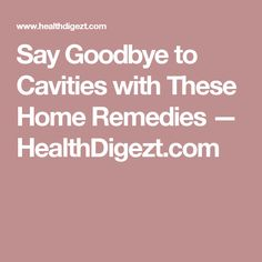 Say Goodbye to Cavities with These Home Remedies — HealthDigezt.com