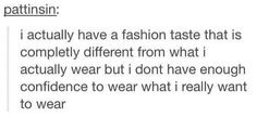 I don't really know what my fashion taste is I have like 17 different styles