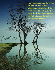 Mark 1:4 This messenger was John the Baptist. He was in the wilderness and preached that people should be baptized to show that they had repented of their sins and turned to God to be forgiven.
