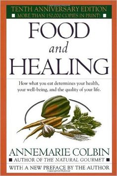 Food and Healing: How What You Eat Determines Your Health, Your Well-Being, and the Quality of Your Life: Annemarie Colbin: 9780345303851: Amazon.com: Books