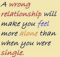 How true is that!!! I would rather be single and happy than. With someone and feel lonely
