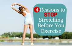 4 Reasons to Stop Stretching Before You Exercise. Maybe there are times when you need to skip the stretch--check out these 4 reasons why. | via @SparkPeople