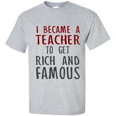 I Became a Teacher to get Rich and Famous Cotton T-Shirt