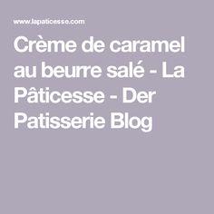 Crème de caramel au beurre salé - La Pâticesse - Der Patisserie Blog