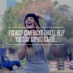 7 #Classy Comebacks That'll Help You Stay #Sophisticated ... #Insults