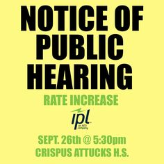 Be there on Sept. 26th! IPL Power rate increase hearing at Crispus Attucks HS. #indy