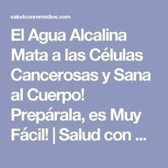 El Agua Alcalina Mata a las Células Cancerosas y Sana al Cuerpo! Prepárala, es Muy Fácil!   Salud con Remedios