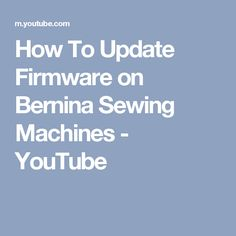 How To Update Firmware on Bernina Sewing Machines - YouTube